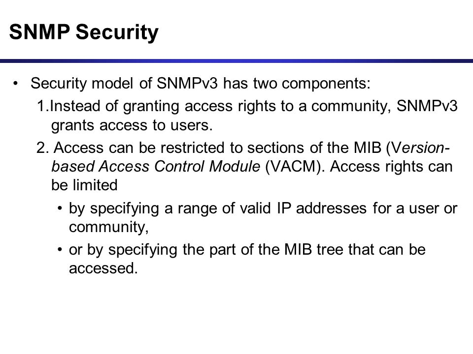SNMP Security Security model of SNMPv3 has two components: