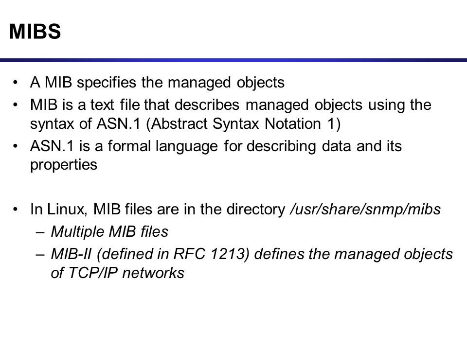 MIBS A MIB specifies the managed objects