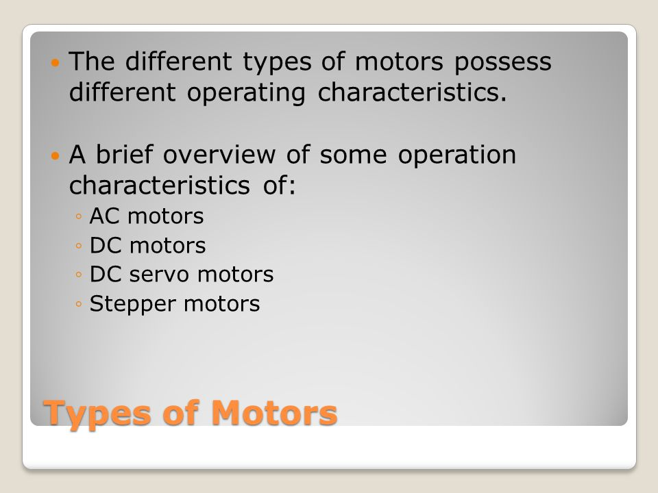 The different types of motors possess different operating characteristics.