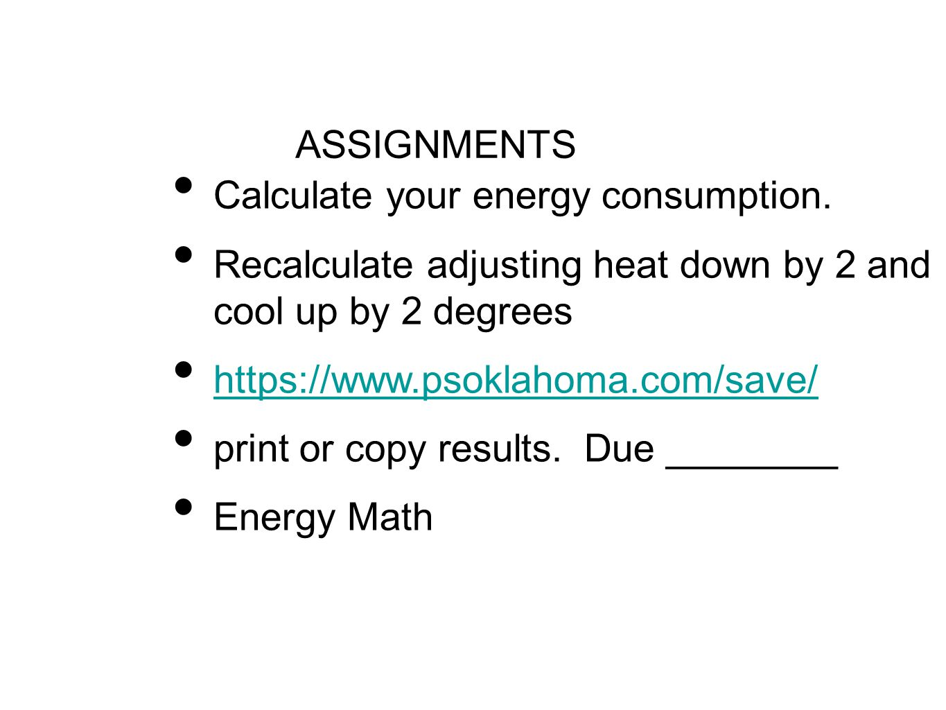 ASSIGNMENTS Calculate your energy consumption. Recalculate adjusting heat down by 2 and cool up by 2 degrees.