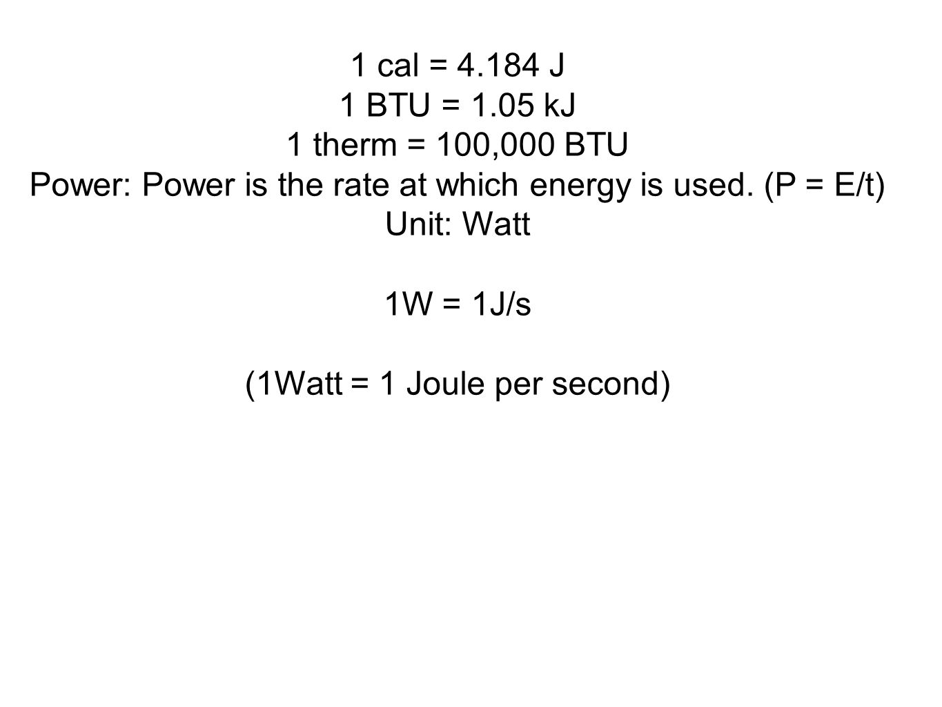 Power: Power is the rate at which energy is used. (P = E/t) Unit: Watt