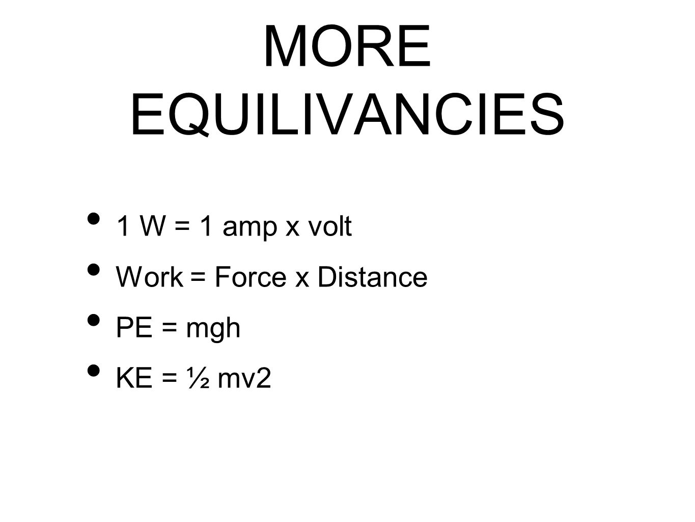 MORE EQUILIVANCIES 1 W = 1 amp x volt Work = Force x Distance PE = mgh
