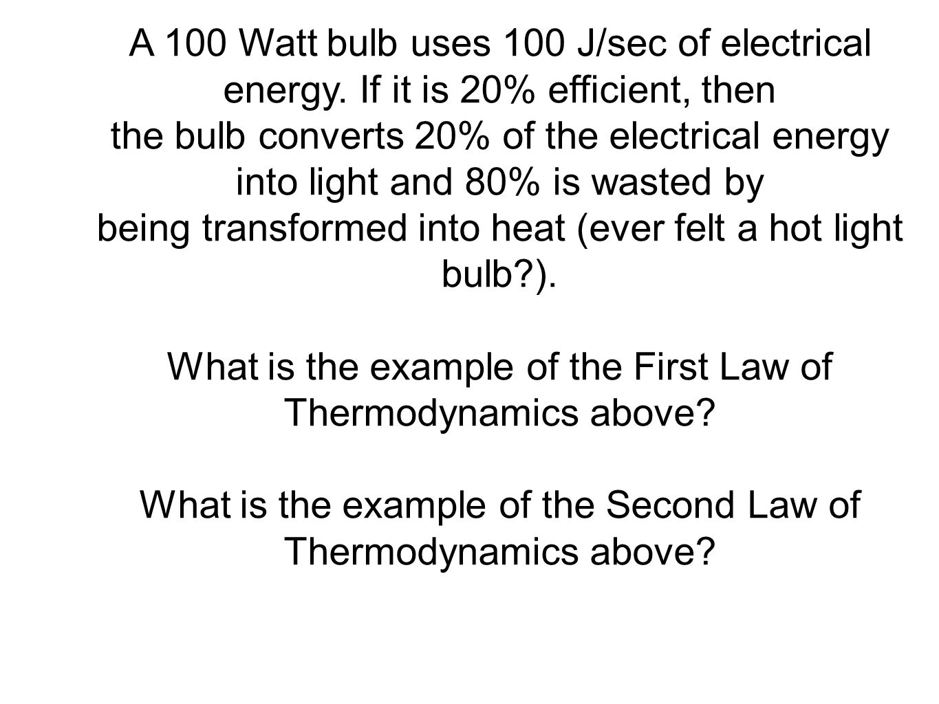 being transformed into heat (ever felt a hot light bulb ).