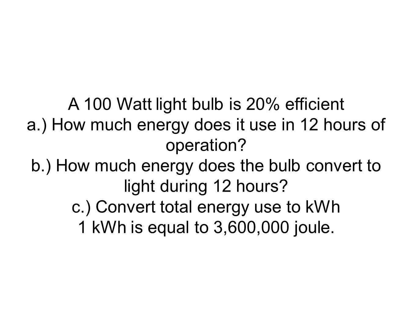 A 100 Watt light bulb is 20% efficient