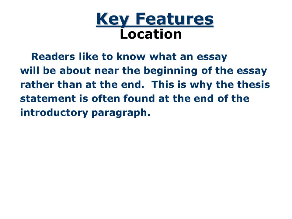 Key Features Location Readers like to know what an essay