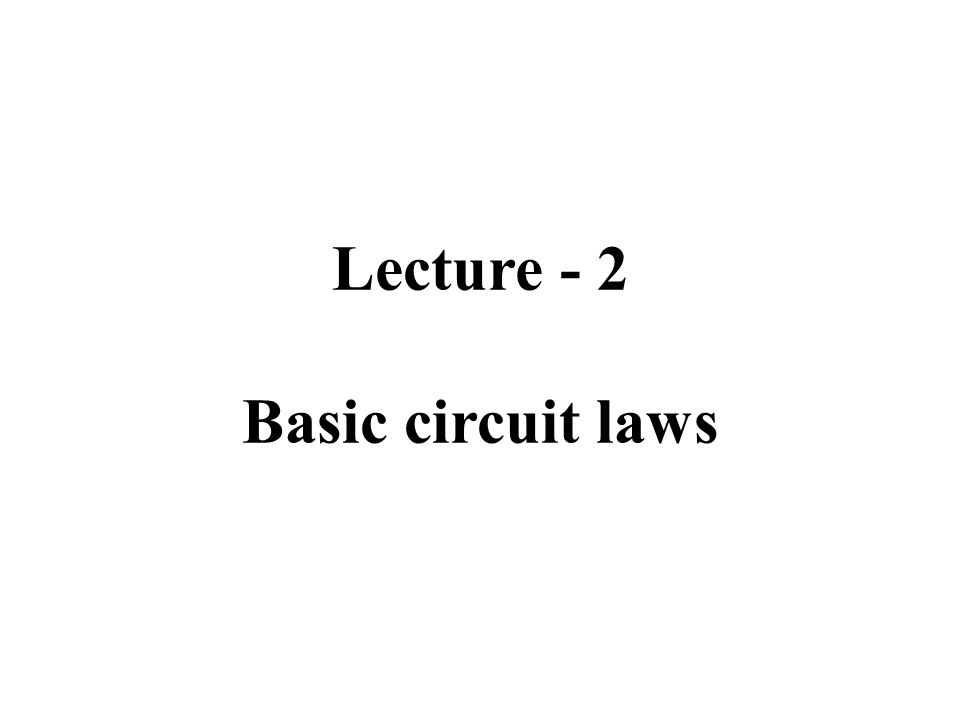 Lecture - 2 Basic circuit laws