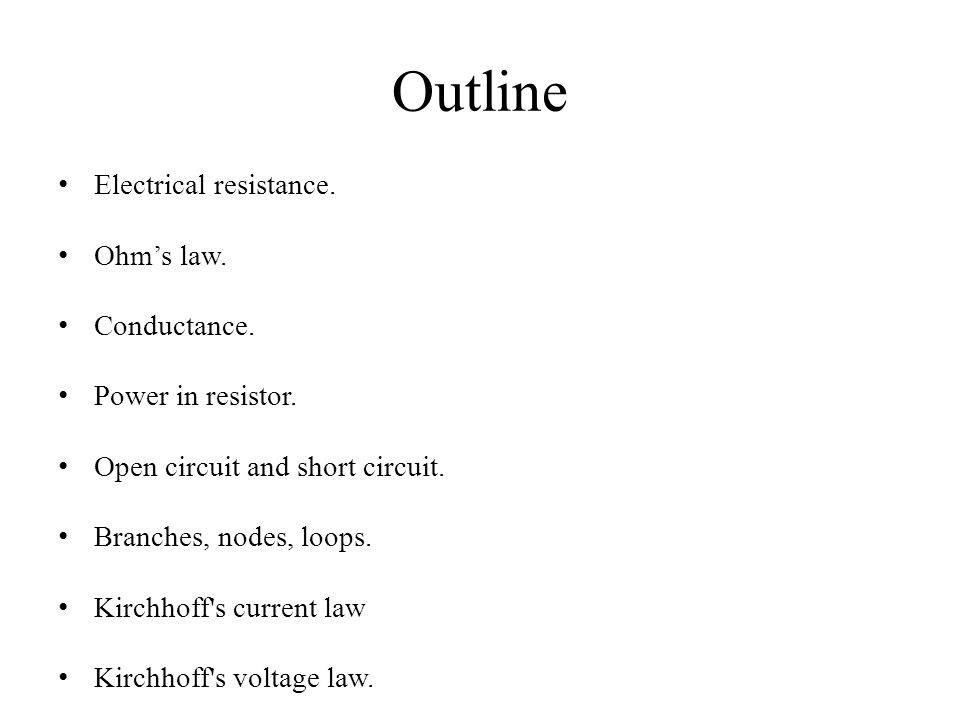 Outline Electrical resistance. Ohm's law. Conductance.