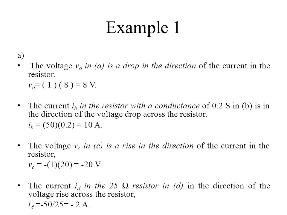 Example 1 a) The voltage va in (a) is a drop in the direction of the current in the resistor, va= ( 1 ) ( 8 ) = 8 V.
