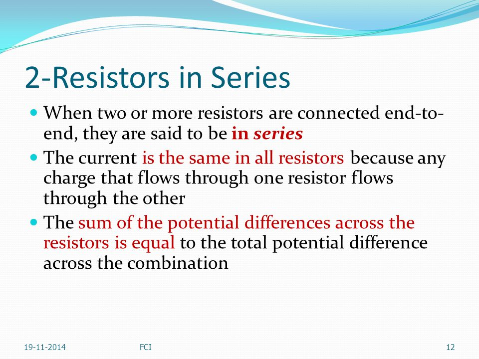 2-Resistors in Series When two or more resistors are connected end-to-end, they are said to be in series.