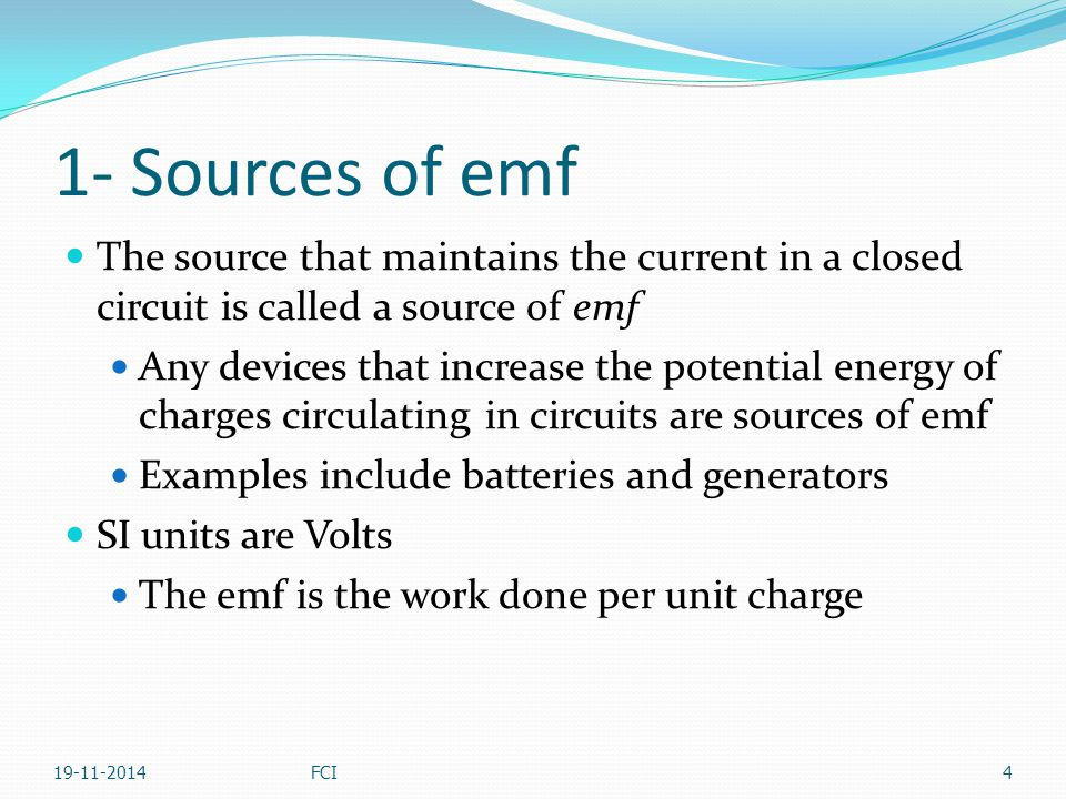 1- Sources of emf The source that maintains the current in a closed circuit is called a source of emf.
