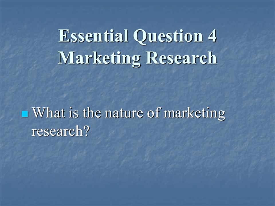 Essential Question 4 Marketing Research