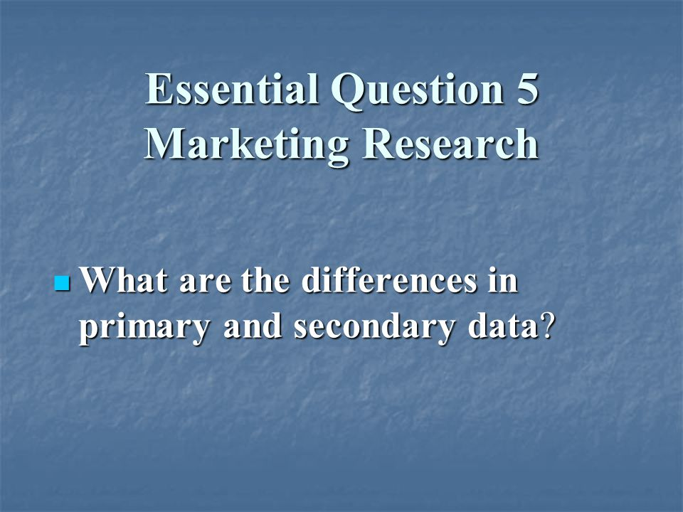 Essential Question 5 Marketing Research