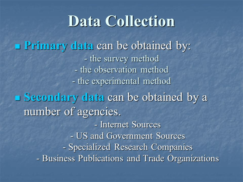 Data Collection Primary data can be obtained by: