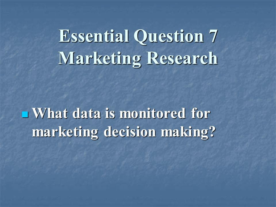 Essential Question 7 Marketing Research