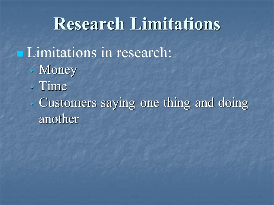 Research Limitations Limitations in research: Money Time
