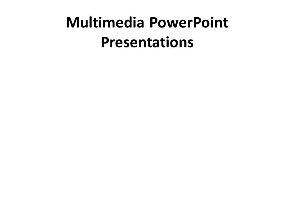Multimedia PowerPoint Presentations