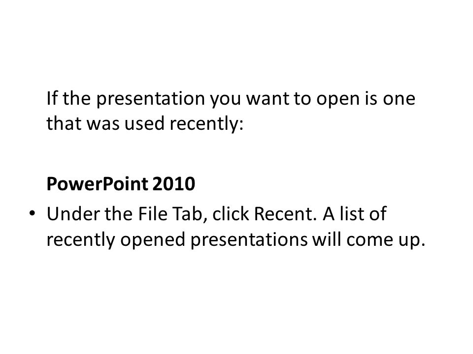 If the presentation you want to open is one that was used recently: