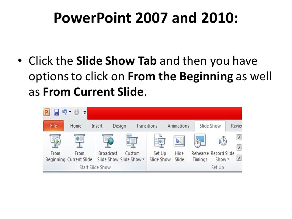 PowerPoint 2007 and 2010: Click the Slide Show Tab and then you have options to click on From the Beginning as well as From Current Slide.
