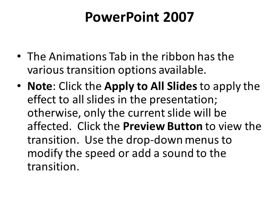 PowerPoint 2007 The Animations Tab in the ribbon has the various transition options available.