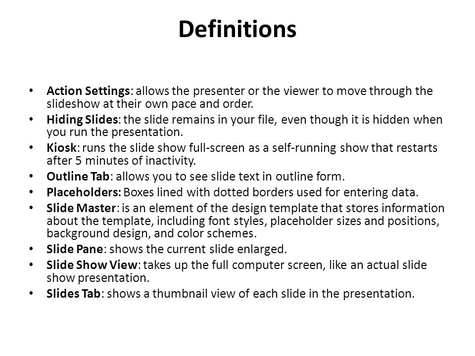 Definitions Action Settings: allows the presenter or the viewer to move through the slideshow at their own pace and order.