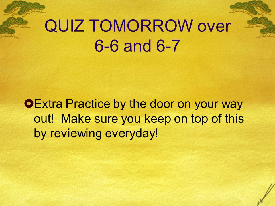 QUIZ TOMORROW over 6-6 and 6-7