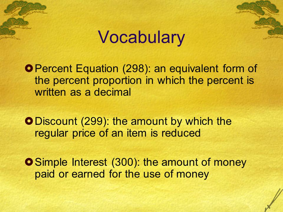 Vocabulary Percent Equation (298): an equivalent form of the percent proportion in which the percent is written as a decimal.