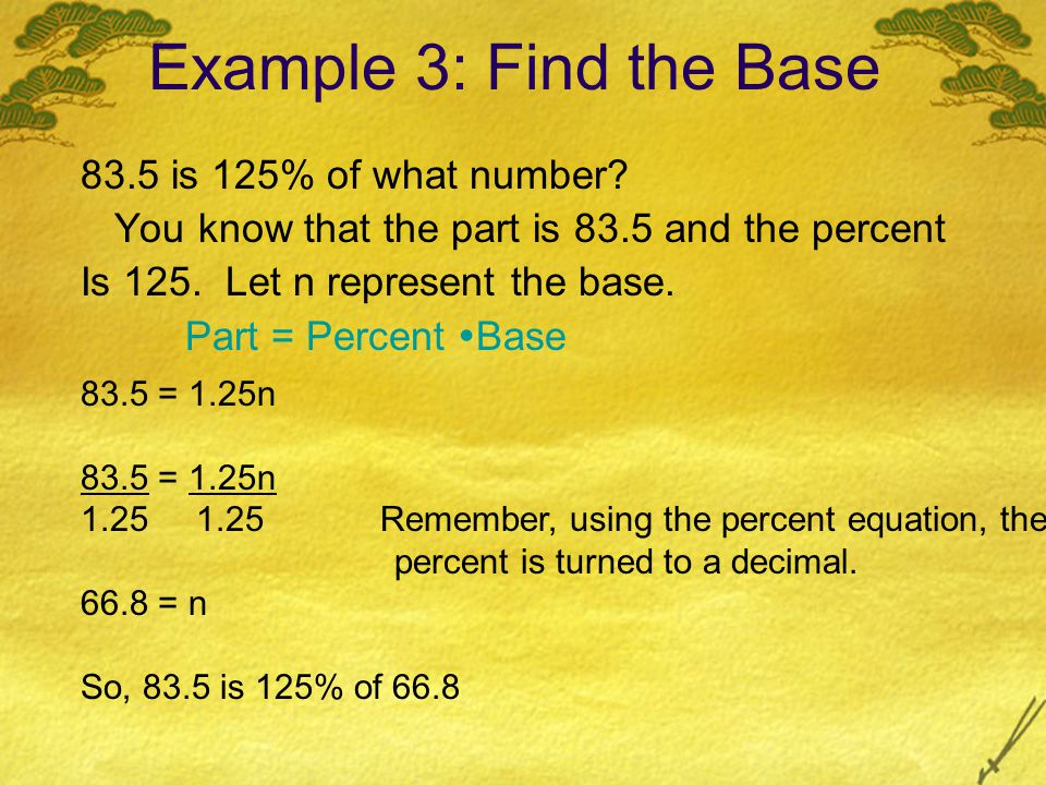 Example 3: Find the Base 83.5 is 125% of what number