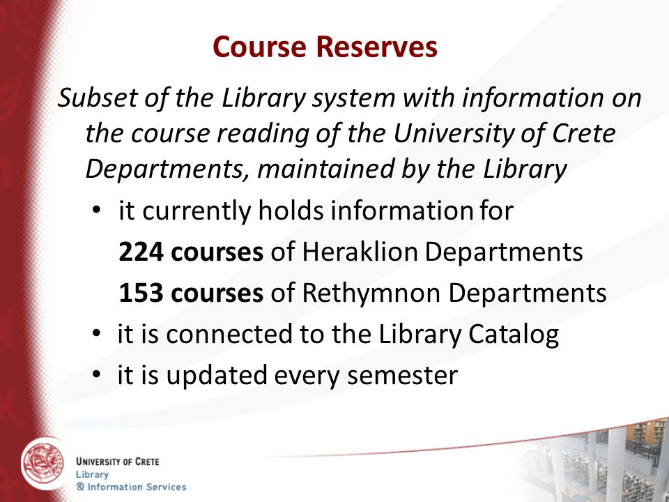 Course Reserves Subset of the Library system with information on the course reading of the University of Crete Departments, maintained by the Library.