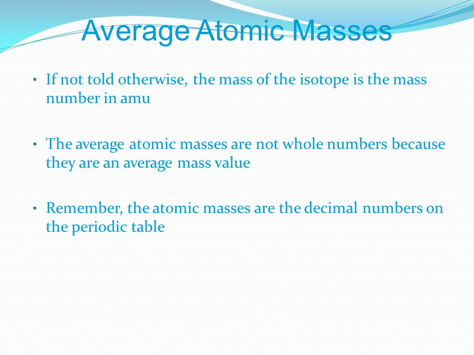 Calculating atomic mass ppt video online download numbers on the periodic table average atomic masses if not told otherwise the mass of the isotope is the mass urtaz Choice Image