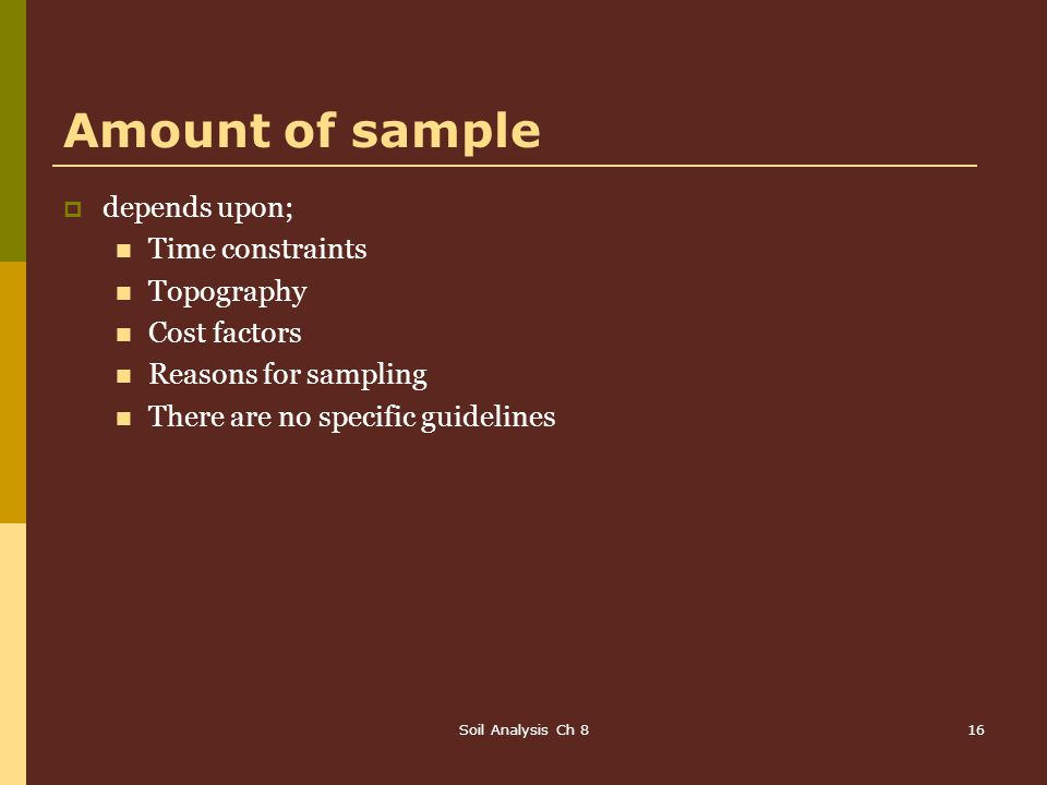 Amount of sample depends upon; Time constraints Topography