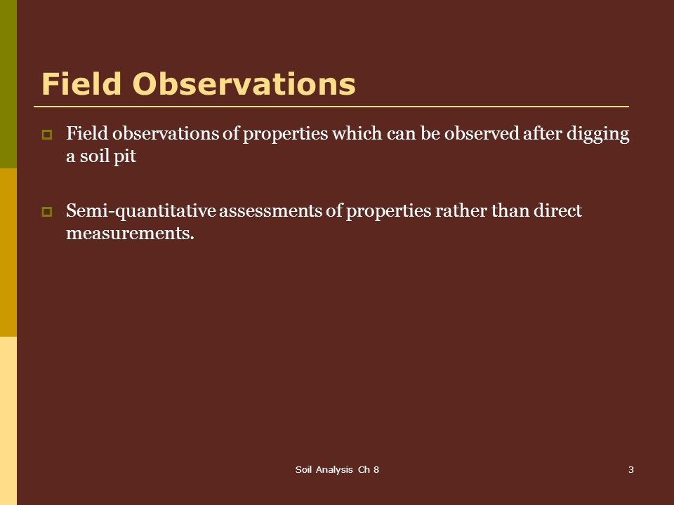 Field Observations Field observations of properties which can be observed after digging a soil pit.