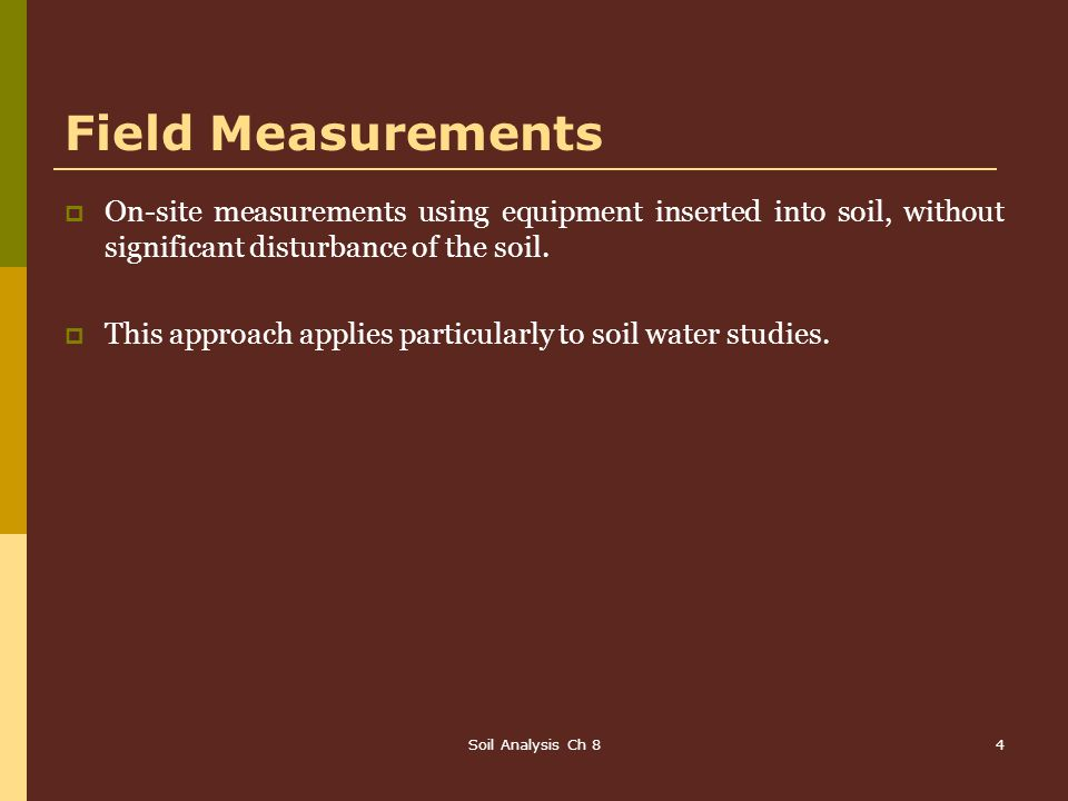 Field Measurements On‑site measurements using equipment inserted into soil, without significant disturbance of the soil.