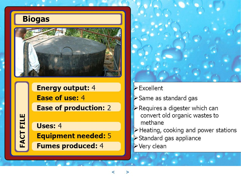 Biogas Energy output: 4 Excellent Ease of use: 4 Same as standard gas