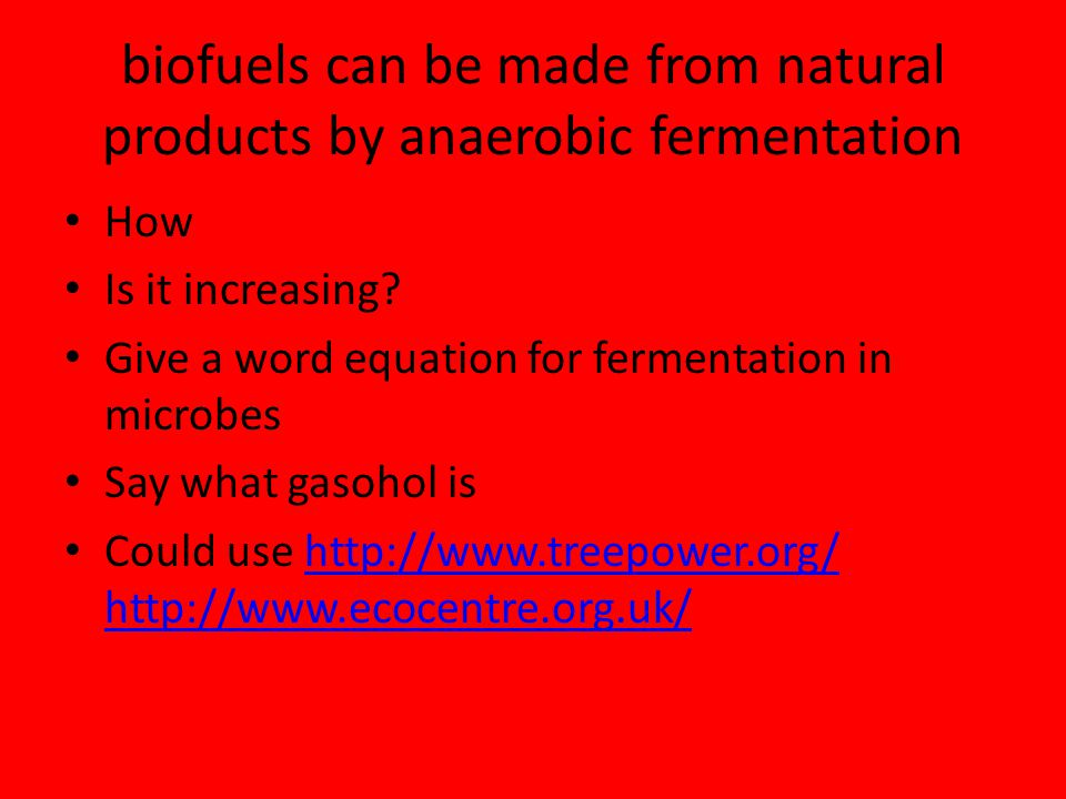 biofuels can be made from natural products by anaerobic fermentation