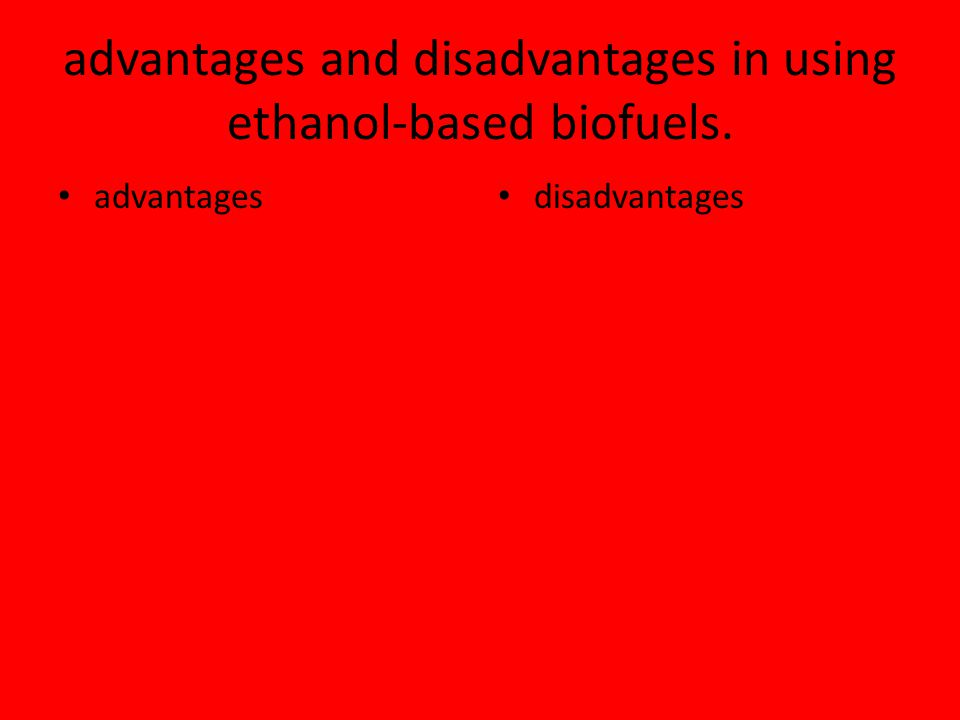 advantages and disadvantages in using ethanol-based biofuels.