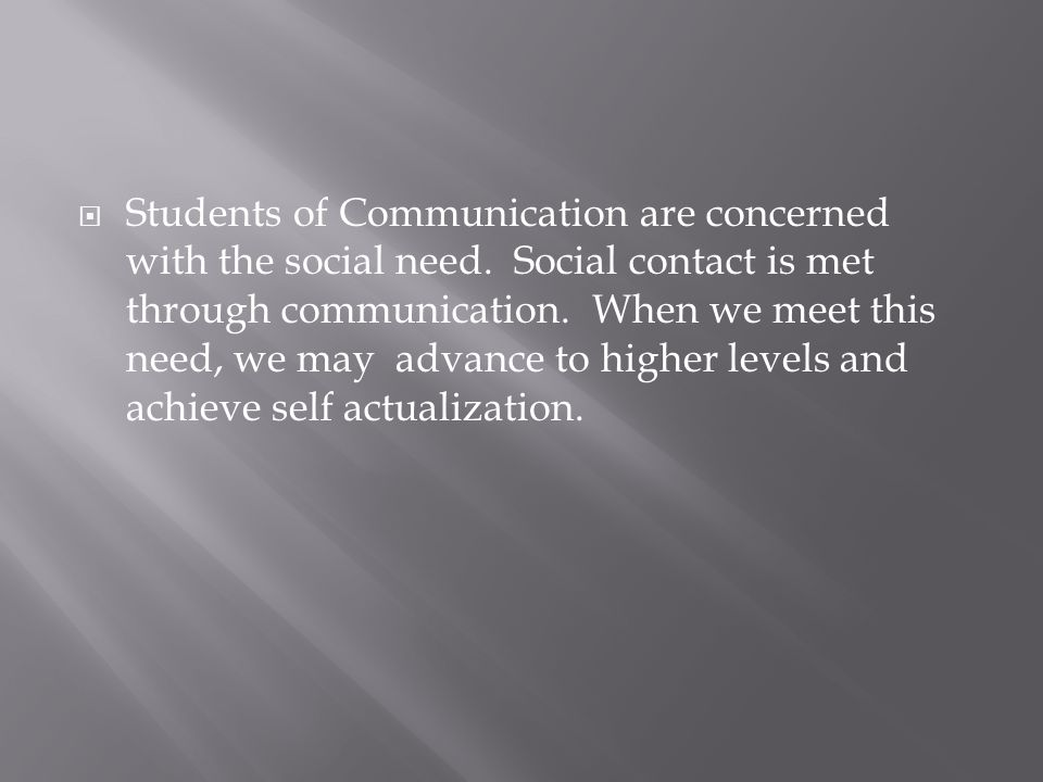 Students of Communication are concerned with the social need