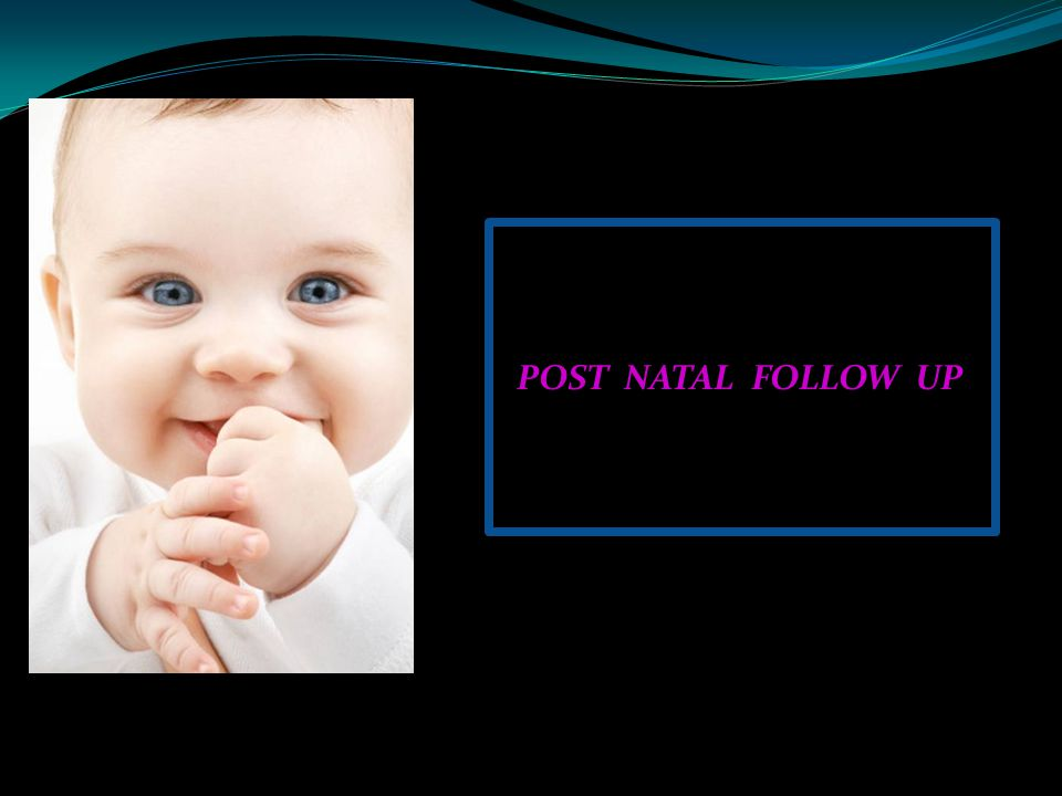 POST NATAL FOLLOW UP