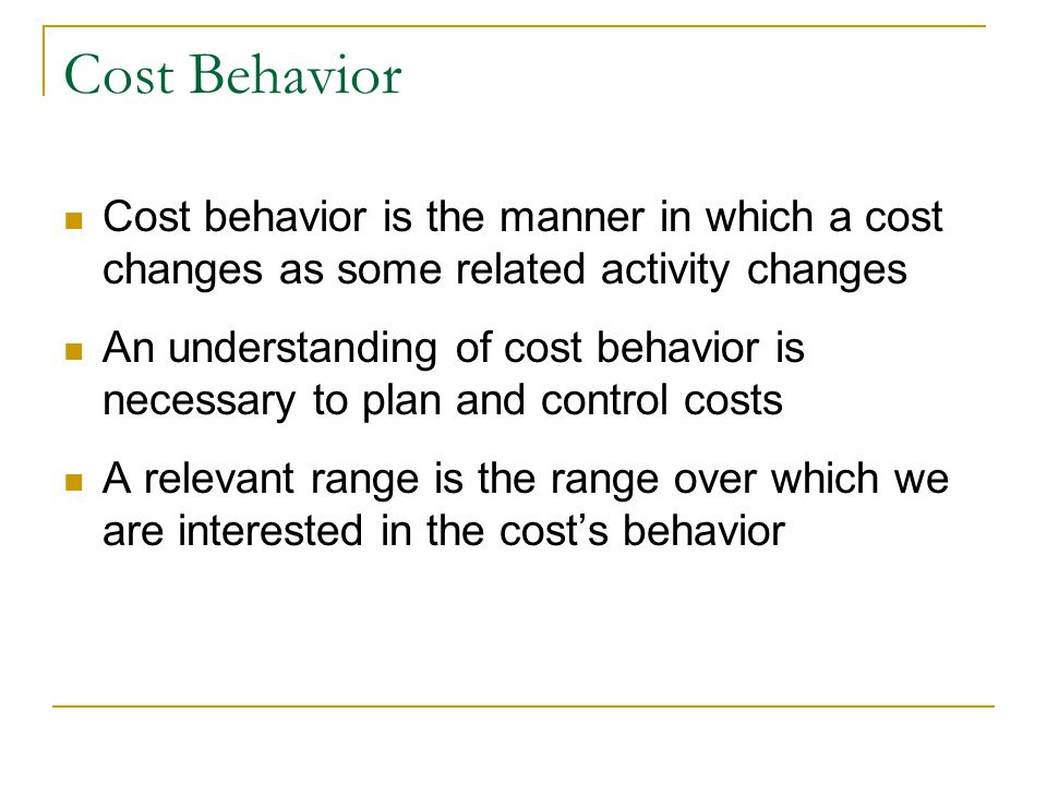 Cost Behavior Cost behavior is the manner in which a cost changes as some related activity changes.