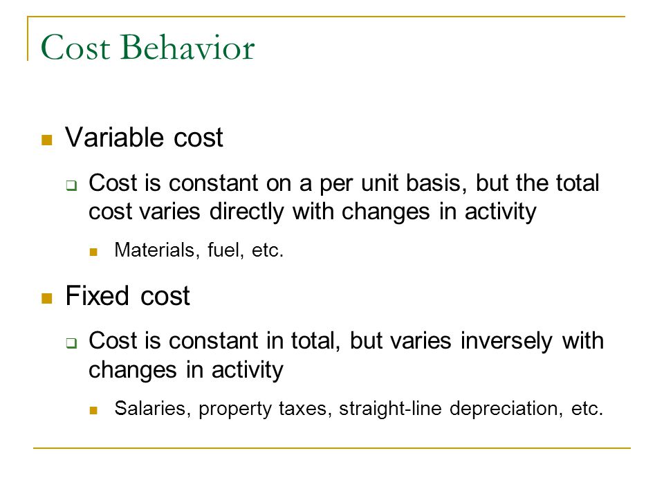 Cost Behavior Variable cost Fixed cost