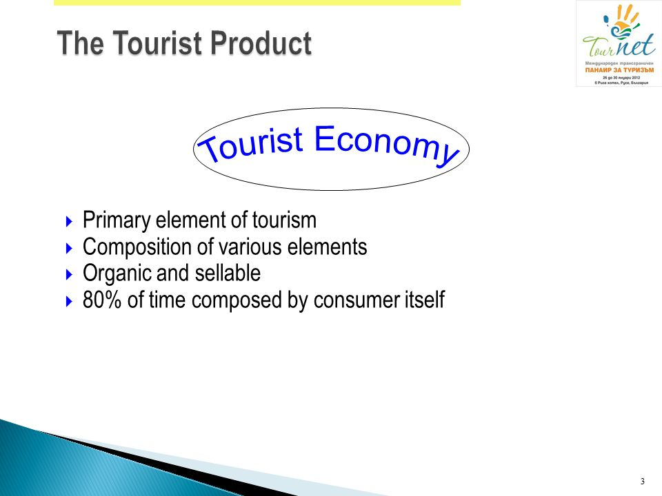 The Tourist Product Tourist Economy Primary element of tourism