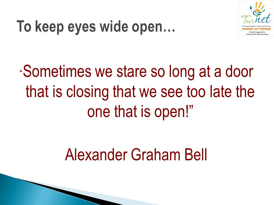 Alexander Graham Bell To keep eyes wide open…