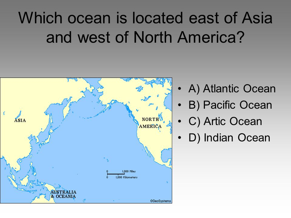 Which ocean is located east of Asia and west of North America
