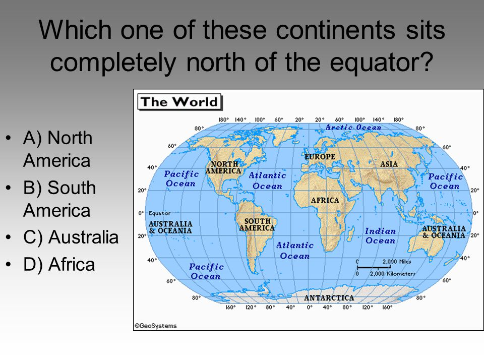 Which one of these continents sits completely north of the equator
