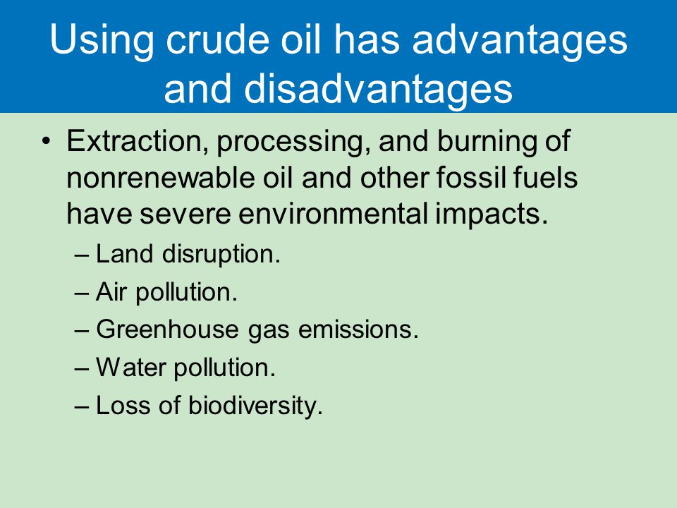 Using crude oil has advantages and disadvantages