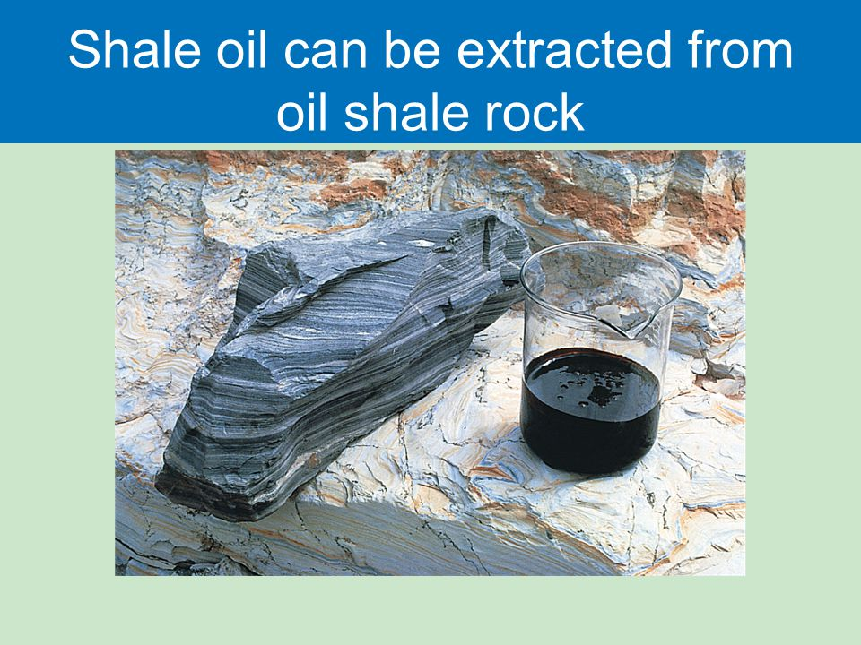 Shale oil can be extracted from oil shale rock
