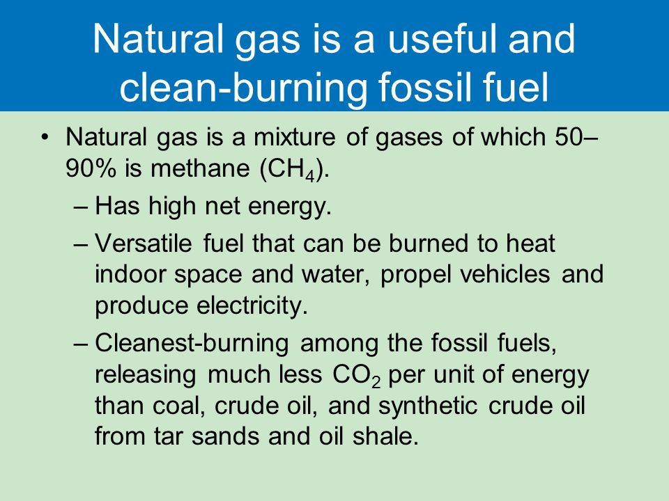 Natural gas is a useful and clean-burning fossil fuel