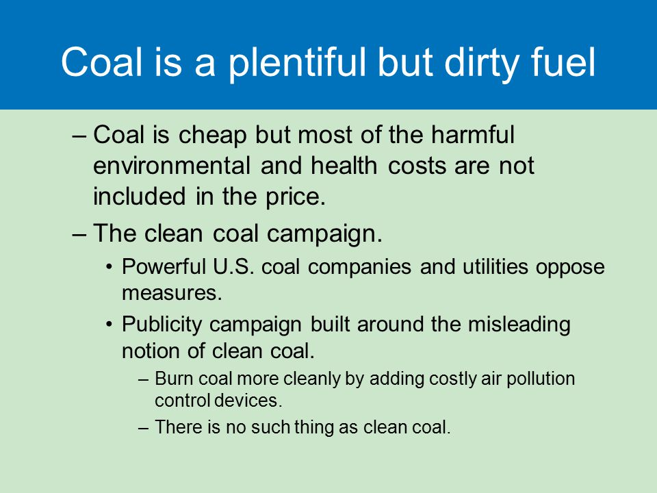 Coal is a plentiful but dirty fuel