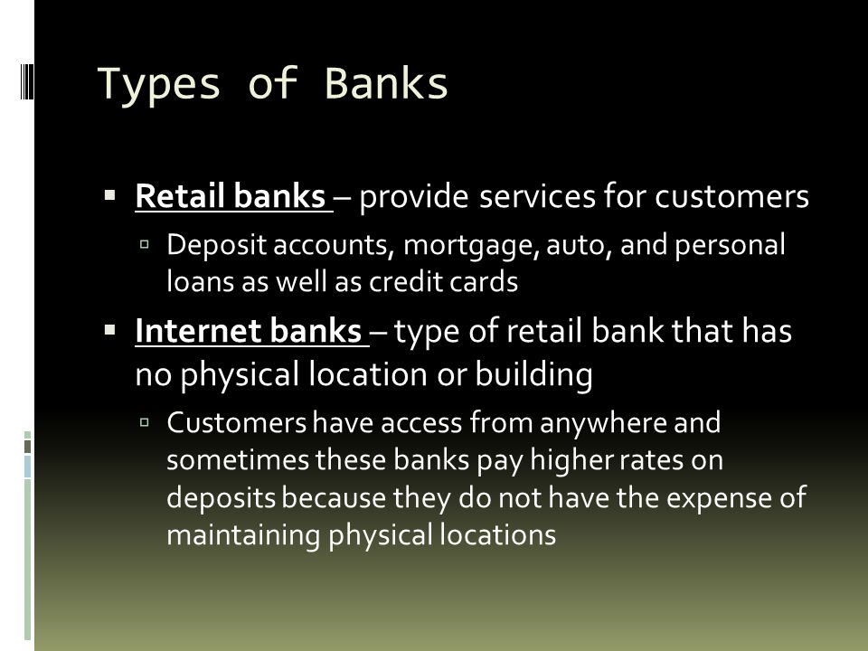 Types of Banks Retail banks – provide services for customers