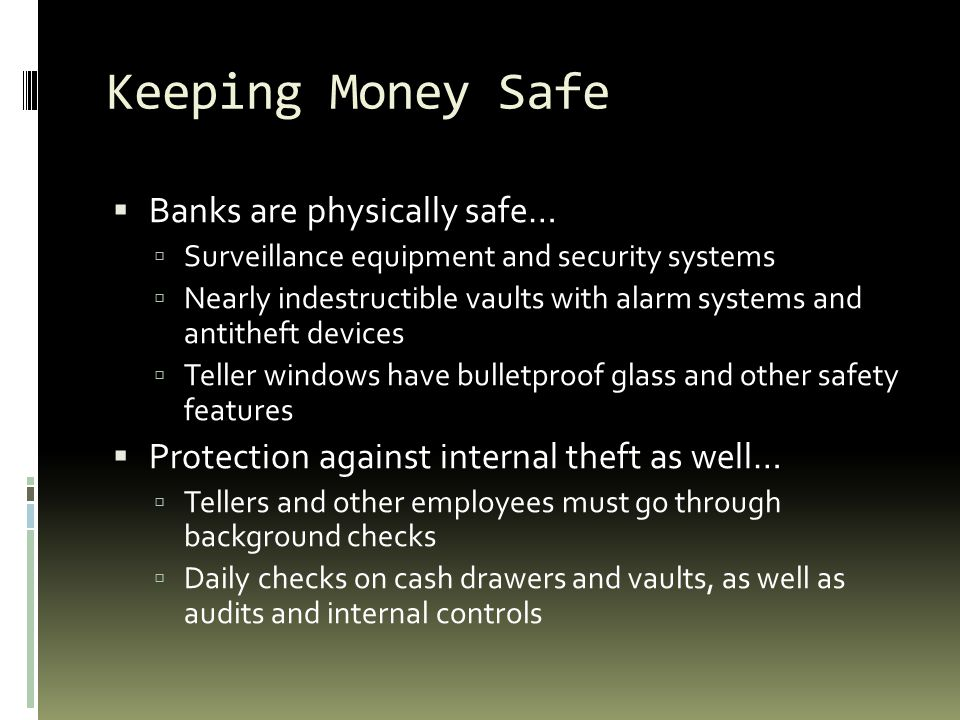 Keeping Money Safe Banks are physically safe…