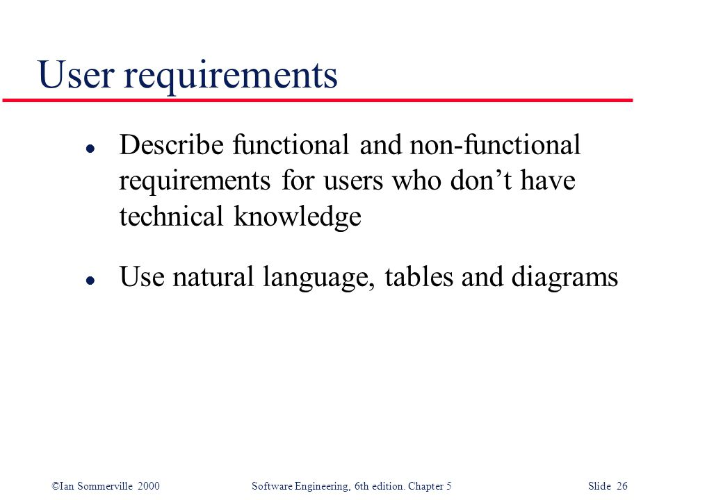 User requirements Describe functional and non-functional requirements for users who don't have technical knowledge.